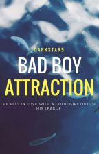 Bad Boy Attraction [On-Hold] by Darkstar5