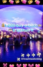 1-800-buy-a-bitch || malum by trashtasticbbg