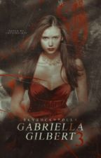 Gabriella Gilbert Three || Vampire Diaries by Skyrocknrolla