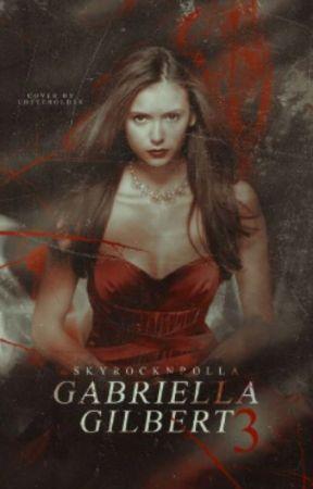 Gabriella Gilbert Three || Vampire Diaries by Skyrocknrolla