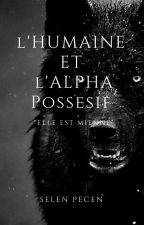 L'humaine et l'Alpha possessif  [ En Correction ] by selina_nesli