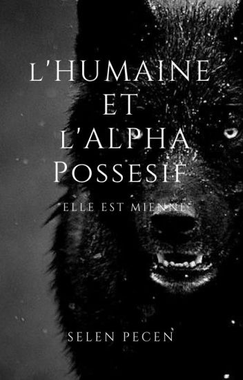L'humaine et l'Alpha possessif  [ En Correction ]