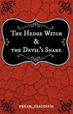The Hedge Witch & the Devil's Snare (#RetellingsUnite) by Dream_Craziness