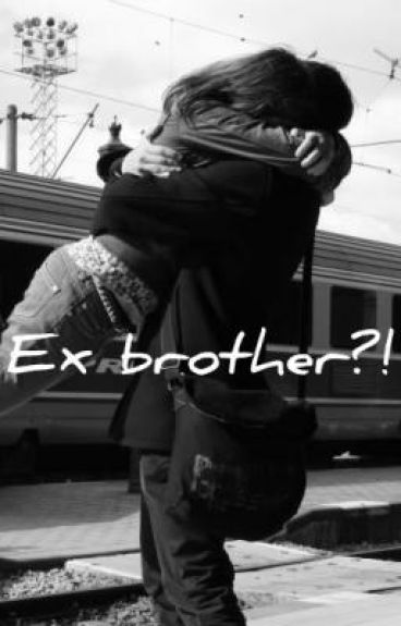 EX BROTHER?!