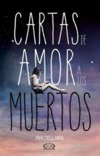 Cartas De Amor A Los Muertos by alma_higurashi123