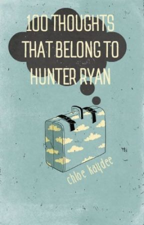 100 Thoughts That Belong To Hunter Ryan (The Diary Series Spin-Off) by Chloe_Kaydee_x