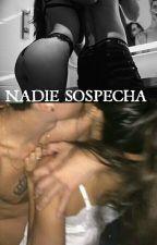 NADIE SOSPECHA (HOT) by MaiteRamirez261