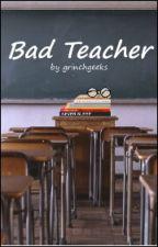 Bad Teacher #Wattys2017 by grinchgeek