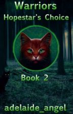 Warriors || Hopestar's Choice: Book 2 (2 of 3) by adelaide_angel
