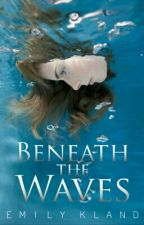 Beneath The Waves (#Wattys2017) by -EMILY--