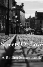Streets Of Love - A Rolling Stones Fanfic by ItsTheGlimmerTwins