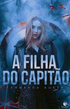 A Filha Do Capitão ↠ Livro 1 ↠ REPOSTANDO by -wtfkyle