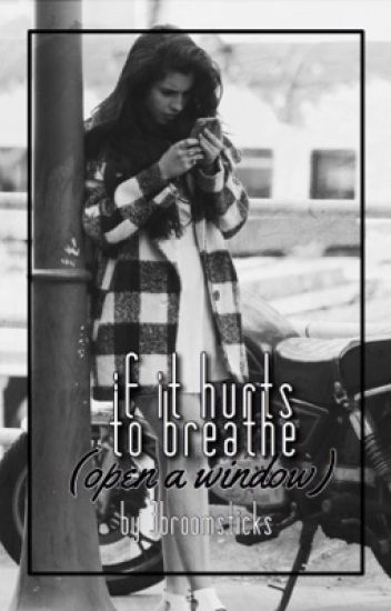 if it hurts to breathe (open a window) | camren
