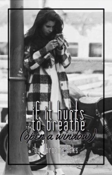 if it hurts to breathe (open a window) | camren