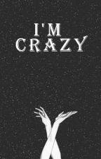 I'm Crazy by bellarozario94