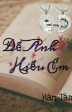 Để Anh Hiểu Em - Hàn Tâm (Trinh Thám, Sủng, He) by lionna27