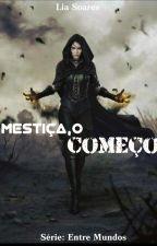 Mestiça, O Começo - Série Entre Mundos by Pikashu12