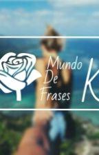 Tu Mundo De Frases K by MundoDeFrasesK