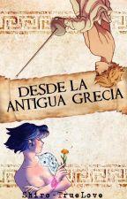 DESDE LA ANTIGUA GRECIA [ADRIANETTE] by Shiro-TrueLove