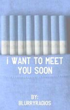 I want to meet you soon {leafycynical} by blurryradios