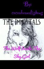 The Immortals- The Wolf Inside The Shy Girl(being edited) by cocoabeanalishous