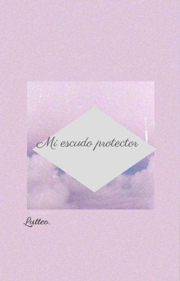 Mi escudo Protector- Novela Lutteo.
