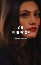 on purpose [BELLAMY BLAKE] by thewritingbiotch