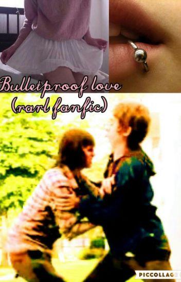 Bulletproof Love (rarl Fanfic)