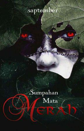 SUMPAHAN MATA MERAH (ON HOLD) by saptember