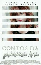 Contos Da Princesa Ana  {Hiatos} by MarcelaDGrey