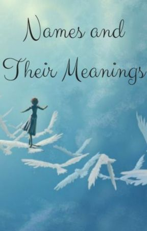 Names And Their Meanings - Rise: Eira Snow, Nisha Lilith