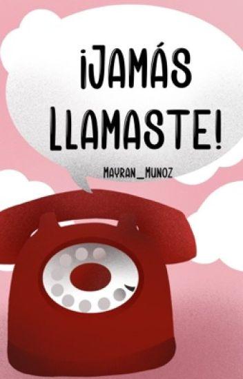 ¡Jamás llamaste!