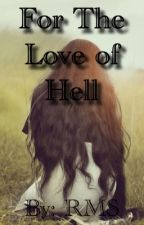 For The Love Of Hell by OoRMSoO