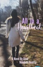 All in a heartbeat  by NowhereReality
