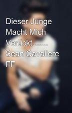Dieser Junge Macht Mich Verückt....... Sean Cavaliere FF by jessicacavaliere