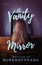 Vanity Mirror   ✔ (WATTYS2016) by QueenOfPrada