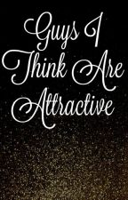 Guys I Think Are Attractive by nemoismybff