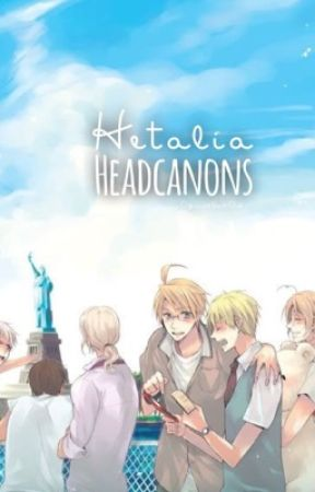 Hetalia Headcanons by OfficialBookOwl