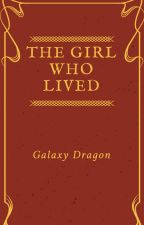 The Girl Who Lived || COMPLETE|| by Galaxy_Dragon1
