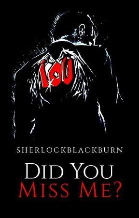 Did You Miss Me? by sherlockblackburn