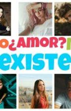 ¿Amor? Eso No Existe  by _JustBroken_