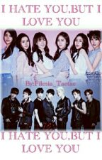 I HATE YOU BUT I LOVE YOU~ {Bts×Gfriend} by FrvrEunkok-