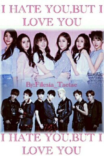 I HATE YOU BUT I LOVE YOU~ {Bts×Gfriend}