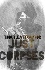 Just Corpses by troubleattractor