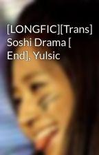 [LONGFIC][Trans] Soshi Drama [ End], Yulsic by TotoroHw93