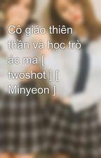 Cô giáo thiên thần và học trò ác ma [ twoshot ] [ Minyeon ] by jiminsori