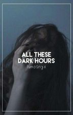 all these dark hours  by lumosnyx