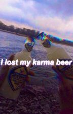 I lost my karma beer by LetsGetLost88