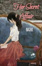 Her Secret Affair (Completed) by nightofyou