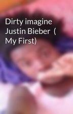 Dirty imagine Justin Bieber  ( My First) by Bieberi43